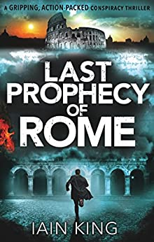 Last Prophecy of Rome: A gripping action-packed conspiracy thriller (Myles Munro action thriller Book 1) by [King, Iain]