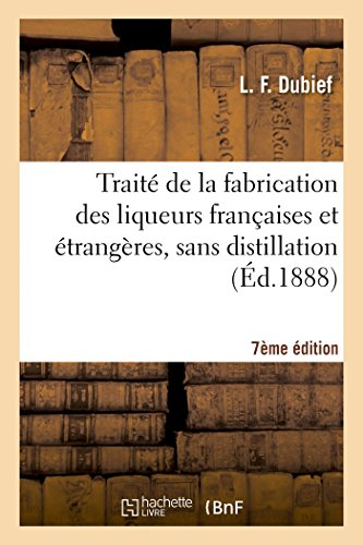 2013503040 - Dubief-L: Traita(c) de La Fabrication Des Liqueurs Franaaises Et A(c)Tranga]res, Sans Distillation 7e A(c)D. - Livre