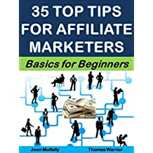 35 Top Tips for Affiliate Marketers: Basics for Beginners (Business Basics for Beginners Book 26)