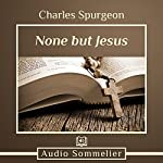 None But Jesus | Charles Spurgeon