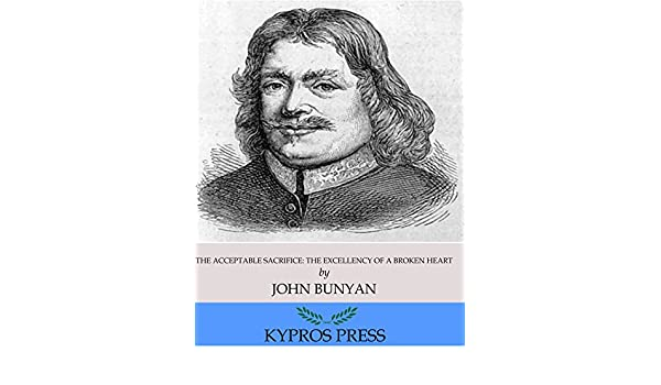 The acceptable sacrifice the excellency of a broken heart ebook the acceptable sacrifice the excellency of a broken heart ebook john bunyan amazon kindle store fandeluxe PDF