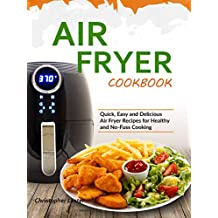 Air Fryer Cookbook: Quick, Easy and Delicious Air Fryer Recipes for Healthy and No-Fuss Cooking