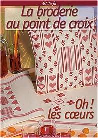 La broderie au point de croix : Oh ! Les coeurs par Viviane Rousset