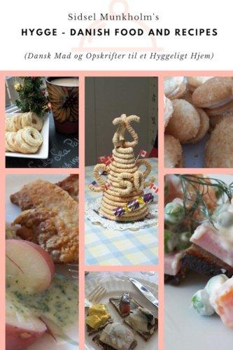 Hygge -  Danish Food and Recipes: Dansk Mad og Opskrifter til en Hygglig Hjem by Sidsel M Munkholm