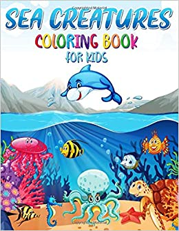 Sea Creatures Coloring Book For Kids Sea Life Coloring Book Ocean Coloring Book For Kids Life Under The Sea Sea Animal Book For Boys Girls Adams Adam 9798649633208 Amazon Com Books