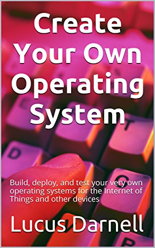 Create Your Own Operating System: Build, depl…