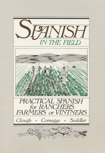 Spanish in the Field: Practical Spanish for Ranchers, Farmers or Vintners