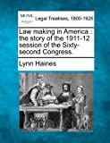 Law making in America : the story of the 1911-12 session of the Sixty-second Congress, Lynn Haines, 1240193874