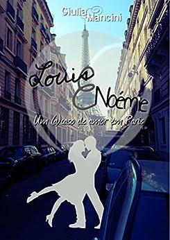 Louis e Noémie: Um (a)caso de amor em Paris por [Mancini, Giulia]