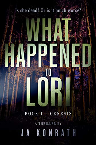 What Happened to Lori Book 1: Genesis (Mind-Blowing Twist Thriller Duology) by [Konrath, J.A.]