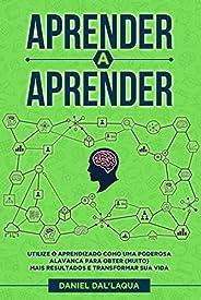 Aprender a Aprender: Utilize o aprendizado como uma poderosa alavanca para obter (muito) mais resultados e tra