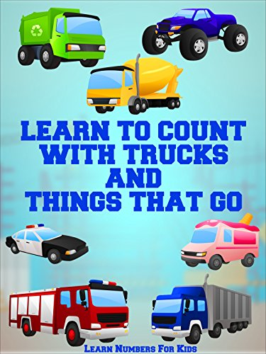 Learn To Count With Trucks and Things That Go - Learn Numbers For Kids