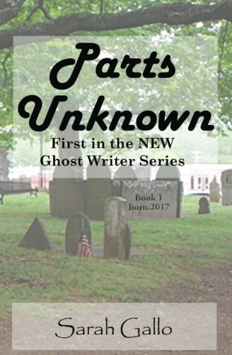 Parts Unknown: First Book in the NEW Ghost Writer Series (Volume 1)