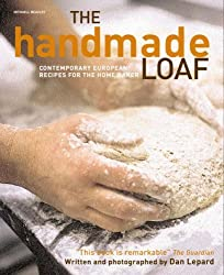 The Handmade Loaf: Contemporary Recipes for the Home Baker by Lepard, Dan (2008) Paperback