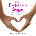 The Empath's Struggle: Protect Your Heart and Still Give Love | Bessie Mikkel