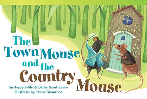 Teacher Created Materials - Literary Text: The Town Mouse and the Country Mouse - An Aesop Fable Retold by Sarah Keane - Grade 2 - Guided Reading Level J