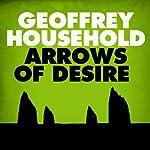Arrows of Desire | Geoffrey Household