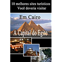 10 melhores sites turísticos no Cairo: guia de viagem (Sites turísticos no Egito) (Portuguese Edition)