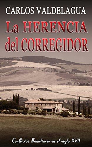 La herencia del corregidor: Conflictos familiares en el siglo XVII (Spanish - Santos Sangria