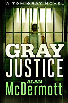 Gray Justice (A Tom Gray Novel Book 1) by [McDermott, Alan]