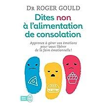 Dites non à l'alimentation de consolation: Apprenez à gérer vos émotions pour vous libérer de la faim émotionnelle (J'ai lu Bien-être)