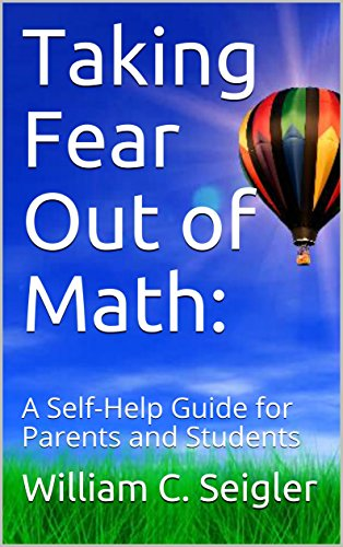 Taking Fear Out of Math:: A Self-Help Guide for Parents and Students