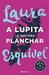 A Lupita le gustaba planchar par Laura Esquivel