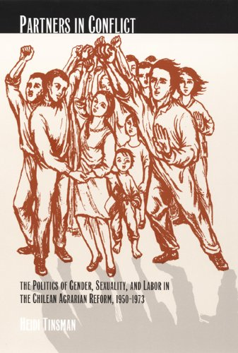 Partners In Conflict: The Politics Of Gender, Sexuality, And Labor In The Chilean Agrarian Reform, 1950–1973 (Next Wave: New Directions In Women's Studies)