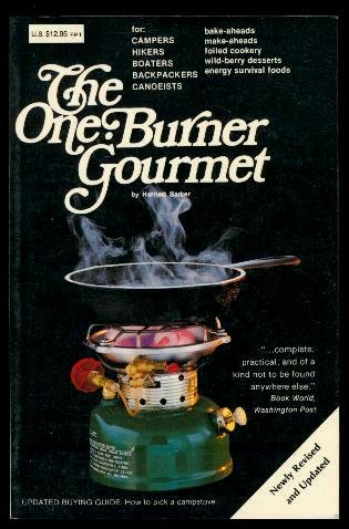 The One Burner Gourmet for Campers, Hikers, Boaters, Backpackers, Canoeists by Harriett Barker