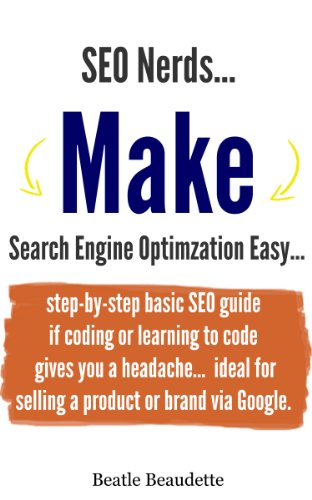 SEO Nerds Make Search Engine Optimization Easy: step-by-step basic SEO guide if coding or learning to code gives you a headache...ideal for selling a product ... Easy Guides - InsideInfoGuides.com Book 1)