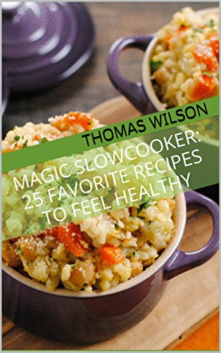 Magic SlowCooker: 25 Favorite Recipes To Feel Healthy by Thomas Wilson