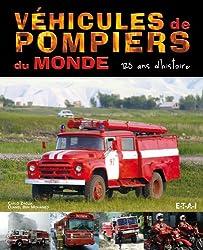 Véhicules de pompiers du monde : 125 Ans d'histoire