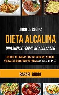 Libro de cocina: Dieta Alcalina: Libro de deliciosas recetas para un estilo de vida