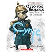 Wicked History: Otto Von Bismarck: Iron Chancellor of Germany
