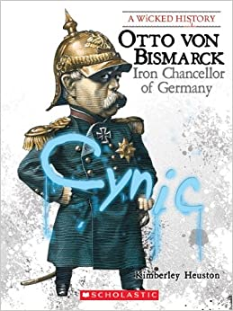 Otto Von Bismarck: Iron Chancellor of Germany (A Wicked History)