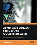Continuous Delivery and DevOps - A Quickstart Guide, Paul Swartout, 1849693684