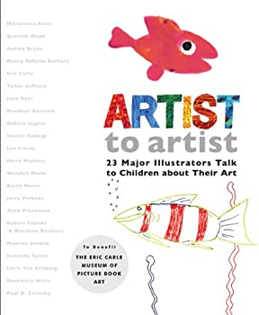 Artist to artist: 23 Major Illustrators Talk to Children about Their Art 0399246002 Book Cover