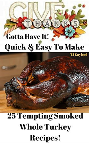 & Easy To Make 25 Tempting Smoked Whole Turkey Recipes! (Smoked Turkey Recipes)