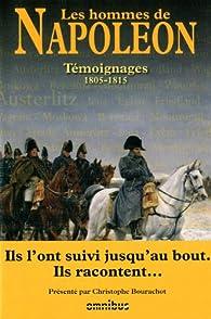 Les hommes de Napoléon : Témoignages 1805-1815 par Christophe Bourachot