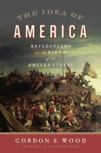 The Idea of America: Reflections on the Birth of the United States by [Wood, Gordon S.]