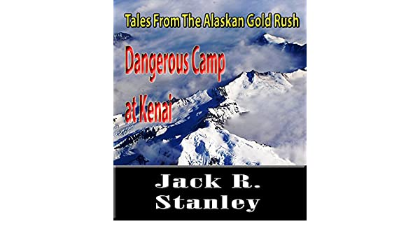 Dangerous Camp At Kenai (Tales From The Alaskan Gold Rush)