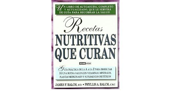 Recetas nutritivas que curan: Una guía para recobrar la salud Salud y vida natural: Amazon.es: Phyllis A. Balch, James F. Balch: Libros