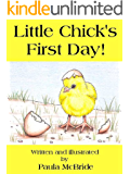 Little Chick's First Day! (A Children's Picture Book for ages 2 - 6)