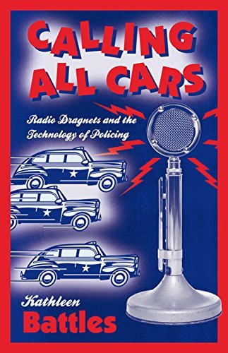 Calling All Cars: Radio Dragnets and the Technology of Policing por Kathleen Battles