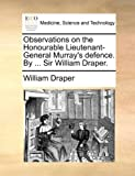 Observations on the Honourable Lieutenant-General Murray's Defence by Sir William Draper, William Draper, 1170450407