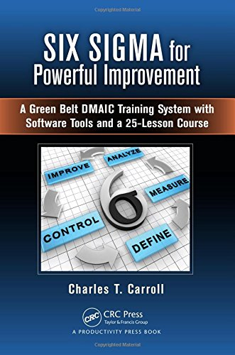 Six Sigma for Powerful Improvement: A Green Belt DMAIC Training System with Software Tools and a 25-Lesson (Unique Software Systems)