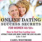 Online Dating Success Secrets for Women 40/50+: How to Find True Lasting Love Online, Book 1 | Caryl Westmore
