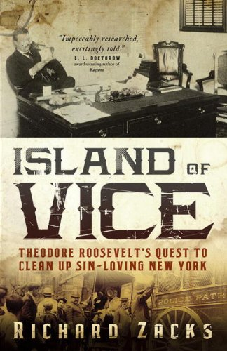Island of Vice: Theodore Roosevelt's  Quest to Clean Up Sin-Loving New York -