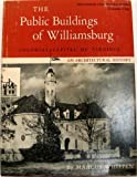 img - for The Public Buildings of Williamsburg: Colonial Capital of Virginia, Vol. 1 book / textbook / text book