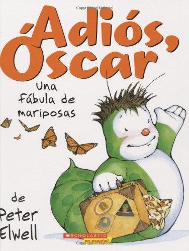 ¡Adiós, Oscar!: Una fábula de mariposas: (Spanish language edition of Adios, Oscar!) (¡Adiós, Óscar!) (Spanish Edition) pdf
